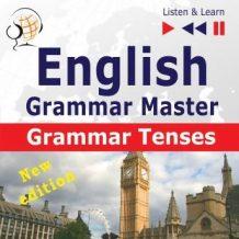 English Grammar Master: Grammar Tenses - New Edition (Intermediate / Advanced Level: B1-C1 - Listen & Learn)