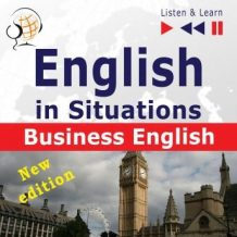 English in Situations: Business English - New Edition (16 Topics - Proficiency level: B2 - Listen & Learn)