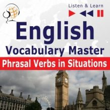 English Vocabulary Master: Phrasal Verbs in situations (Proficiency Level: Intermediate / Advanced B2-C1 - Listen & Learn)