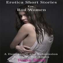 Erotica Short Stories For Bad Women: A Dominance and Submission Romance for Adults
