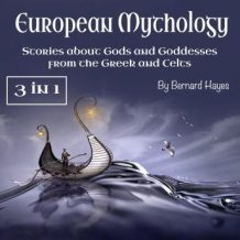 European Mythology: Stories about Gods and Goddesses from the Greek, Vikings, and Celts
