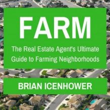 Farm: The Real Estate Agent's Ultimate Guide to Farming Neighborhoods