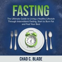 Fasting: The Ultimate Guide to Living a Healthy Lifestyle Through Intermittent Fasting, Start to Burn Fat and Feel Your Best