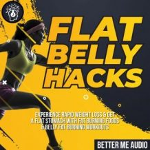 Flat Belly Hacks: Experience Rapid Weight Loss & Get A Flat Stomach With Fat Burning Foods & Belly Fat Burning Workouts