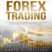 Forex Trading : A Complete Beginners Guide to Start Investing with Forex Trading