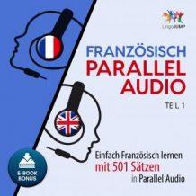 Franzsisch Parallel Audio - Einfach Franzsisch lernen mit 501 Stzen in Parallel Audio - Teil 1