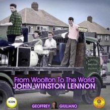 From Woolton To The World John Winston Lennon