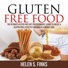 Gluten Free Food: The Ultimate Gluten Free Diet for Beginners, Learn to Create a Gluten-Free Lifestyle for Health & Weight Loss