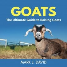 Goats: The Ultimate Guide to Raising Goats