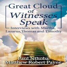 Great Cloud of Witnesses Speak: Interviews with Martha, Lazarus, Thomas, and Timothy