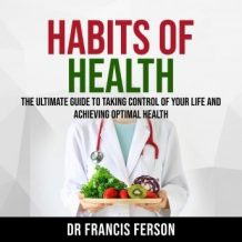 Habits of Health: The Ultimate Guide to Taking Control of Your Life and Achieving Optimal Health