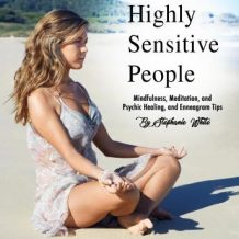 Highly Sensitive People: Mindfulness, Meditation, and Psychic Healing, and Enneagram Tips