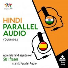 Hindi Parallel Audio - Aprende hindi rpido con 501 frases usando Parallel Audio - Volumen 2