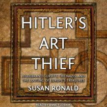 Hitler's Art Thief: Hildebrand Gurlitt, the Nazis, and the Looting of Europe's Treasures