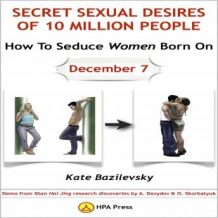 How To Seduce Women Born On December 7 Or Secret Sexual Desires of 10 Million People: Demo From Shan Hai Jing Research Discoveries By A. Davydov & O. Skorbatyuk