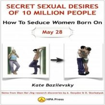 How To Seduce Women Born On May 28 or Secret Sexual Desires of 10 Million People: Demo From Shan Hai Jing Research Discoveries By A. Davydov & O. Skorbatyuk
