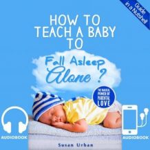 How to Teach a Baby to Fall Asleep Alone: Baby Sleep Training