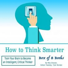 How to Think Smarter: Train Your Brain to Become an Intelligent, Critical Thinker