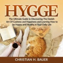 Hygge: The Ultimate Guide to Discovering The Danish Art Of Coziness and Happiness and Learning How to be Happy and Healthy in Your Daily Life