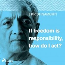 If freedom is responsibility, how do I act?