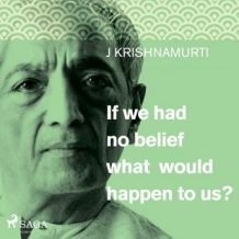 If we had no belief what would happen to us?