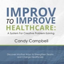 Improv to Improve Healthcare: A System for Creative Problem Solving