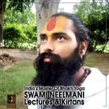 India's Master Of Bhakti Yoga Swami Neelmani Lectures & Kirtans