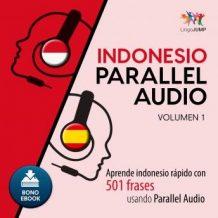 Indonesio Parallel Audio - Aprende indonesio rpido con 501 frases usando Parallel Audio - Volumen 1