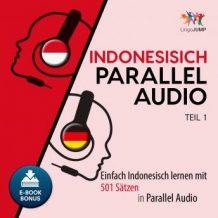 Indonesisch Parallel Audio - Einfach Indonesisch lernen mit 501 Stzen in Parallel Audio - Teil 1
