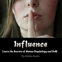 Influence: Learn the Secrets of Human Psychology and Behavior