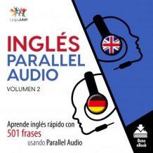 Ingls Parallel Audio - Aprende ingls rpido con 501 frases usando Parallel Audio - Volumen 2