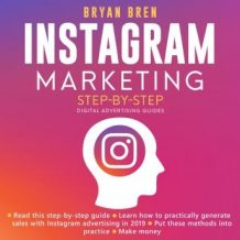 Instagram Marketing Step-By-Step: The Guide About Instagram Advertising That Will Teach You How To Sell Anything Through Instagram - Learn How To Develop A Strategy And Grow Your Business