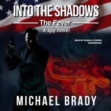 Into the Shadows: The Fever: A Spy Novel