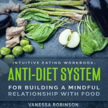 Intuitive Eating Workbook: Anti-Diet System For Building a Mindful Relationship with Food