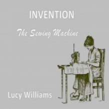 Invention: The Sewing Machine