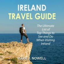 Ireland Travel Guide: The Ultimate List of Top Things to See and Do When Visiting Ireland