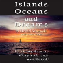 Islands, Oceans and Dreams: The True Story of a Sailor's Seven Year Solo Voyage Around the World