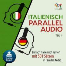 Italienisch Parallel Audio - Einfach Italienisch lernen mit 501 Stzen in Parallel Audio - Teil 1
