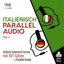 Italienisch Parallel Audio - Einfach Italienisch lernen mit 501 Stzen in Parallel Audio - Teil 2