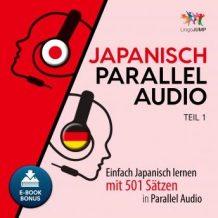 Japanisch Parallel Audio - Einfach Japanisch lernen mit 501 Stzen in Parallel Audio - Teil 1