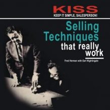 KISS: Keep It Simple, Salesperson: Selling Techniques That Really Work