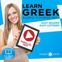 Learn Greek - Easy Reader - Easy Listener Parallel Text Audio Course No. 1 - The Greek Easy Reader - Easy Audio Learning Course
