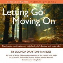 Letting Go, Moving On: Comforting Meditations to Help Heal Grief, Divorce and Separation