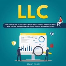 LLC: Clear Guide on How You Can Form a Limited Liability Company, Understand Exactly what You Need for Your Business with Pros, Cons, LLC Taxes and Accounting