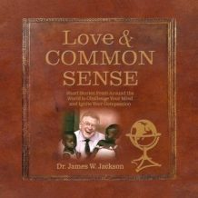 Love and Common Sense: Short Stories From Around the World to Challenge Your Mind and Ignite Your Compassion
