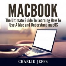 MacBook: The Ultimate Guide To Learning How To Use A Mac and Understand macOS