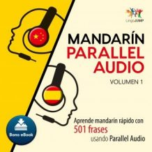 Mandarn Parallel Audio - Aprende mandarn rpido con 501 frases usando Parallel Audio - Volumen 1