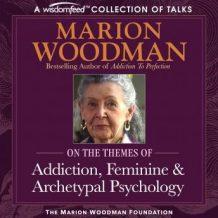 Marion Woodman Compilation: Addiction, Feminine & Archetypal Psychology