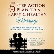 Marriage Counseling 101: The Five Step Action Plan to a Happy & Healthy Marriage. Increase the Joy of Sanctity, Safety, and Stability in Your Home