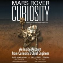 Mars Rover Curiosity: An Inside Account from Curiositys Chief Engineer